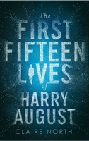The First Fifteen Lives of Harry August by Claire North (Review)